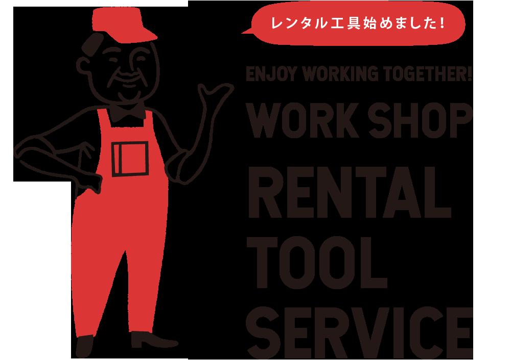 WORK SHOP RENTAL TOOL SERVICE ENJOY WORKING TOGETHER!